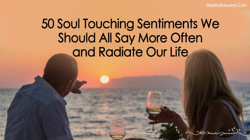 50 Soul Touching Sentiments We Should All Say More Often and Radiate Our Life
