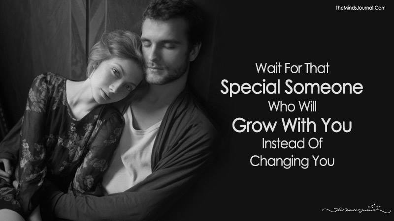 Wait For That Special Someone Who Will Grow With You Instead Of
