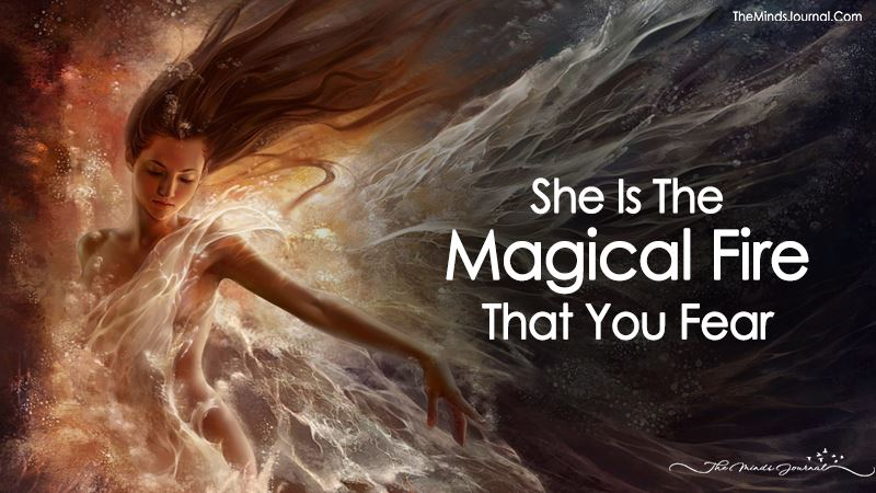 She Is The Magical Fire That You Fear