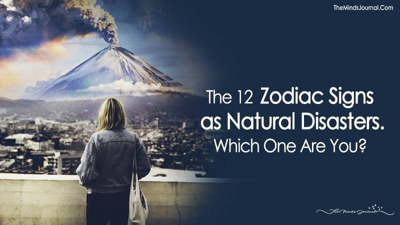 Did You Know That Your Zodiac Sign Is The Exact Twin Of A Natural Disaster?