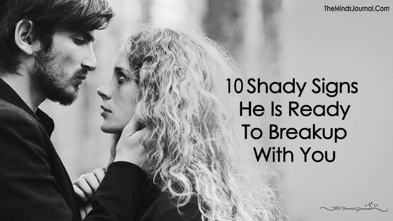 10 Signs He Is Ready To Break Up With You