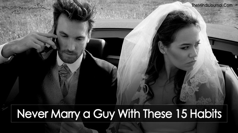 Never Marry A Guy With These 15 Habits