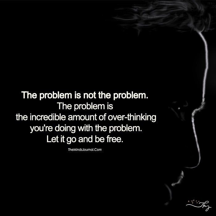 Problem Is Not The Problem, Let It Go And Be Free