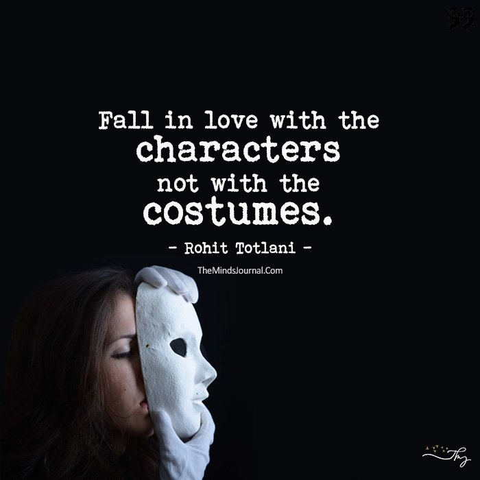 Fall in love with the characters not with the costumes.