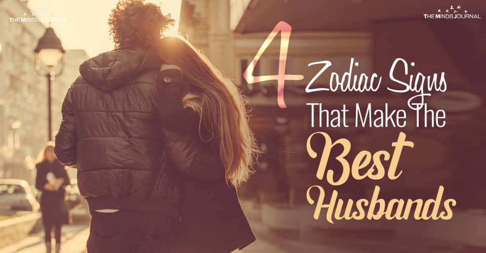 4 Zodiac Signs That Make The Best Husbands.