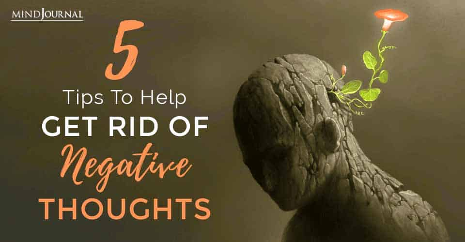Tips To Help Get Rid Of Negative Thoughts