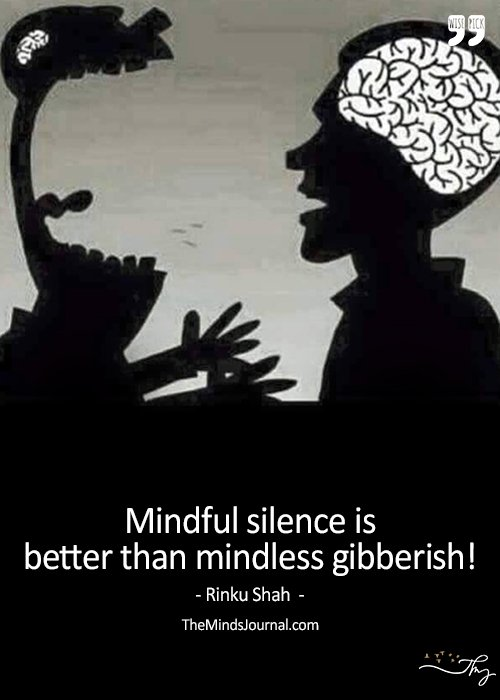 Mindful Silence Is Better Than Mindless Gibberish