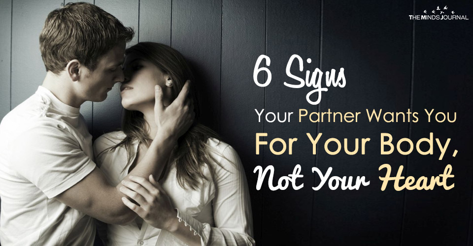 6 Signs Your Partner Wants You For Your Body, Not Your Heart