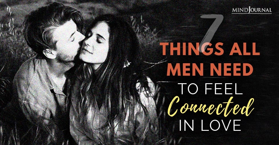 All Men Need To Feel Connected In Love