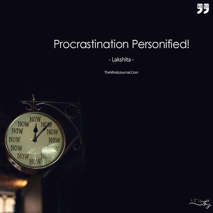 Procrastination Personified!