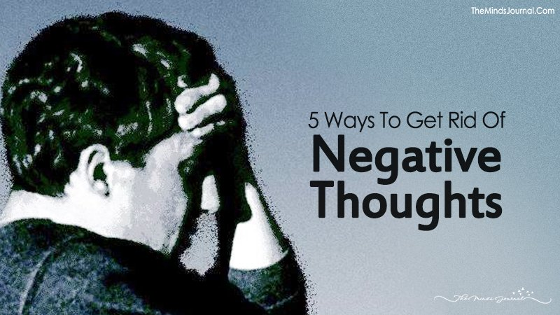 5 Ways To Get Rid Of Negative Thoughts