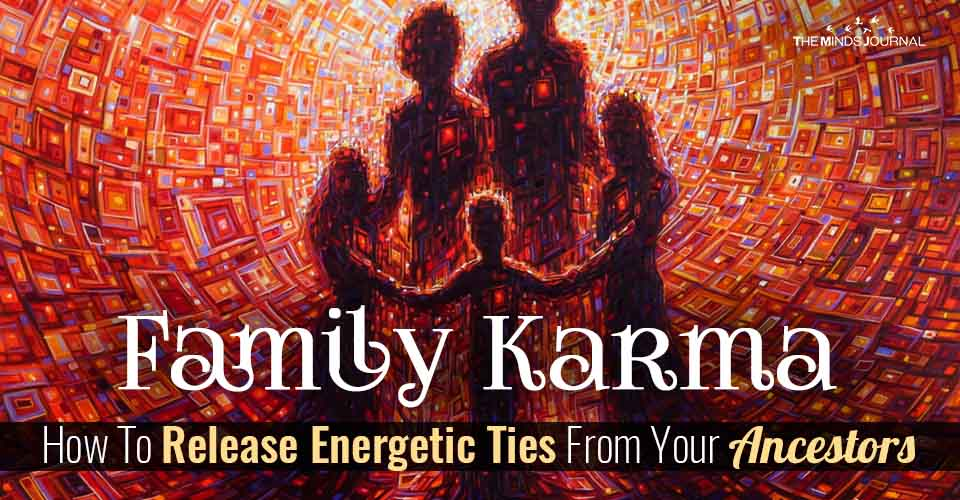 Family Karma: How To Release Energetic Ties From Your Ancestors
