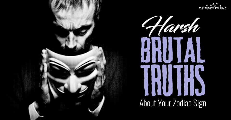 Harsh Brutal Truths About Your Zodiac Sign