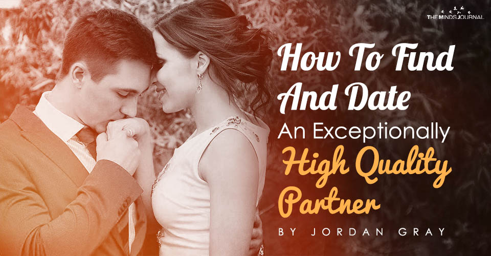 How To Find And Date An Exceptionally High Quality Partner