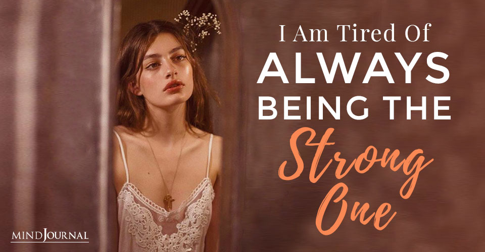 I Am Tired Of Always Being The Strong One