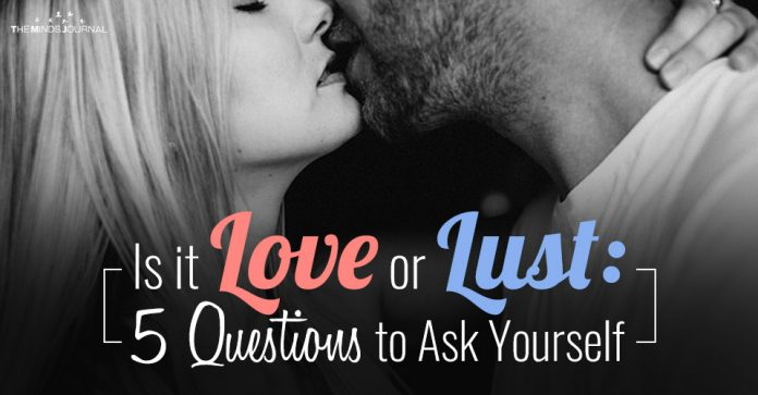 Is it Love or Lust: 5 Questions to Ask Yourself
