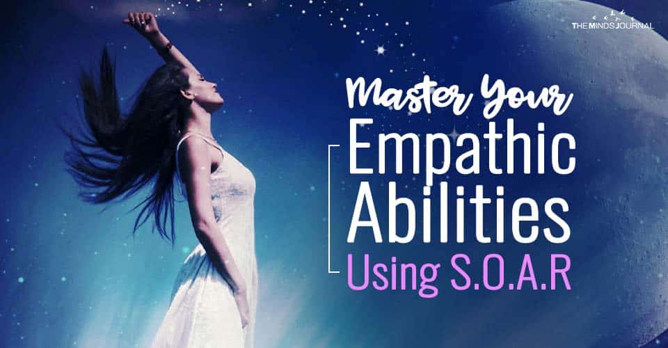Master Your Empathic Abilities Using S.O.A.R
