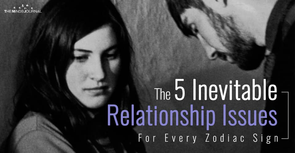 The 5 Inevitable Relationship Issues For Every Zodiac Sign
