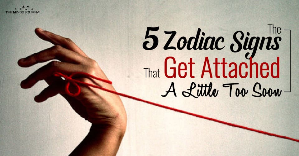 The 5 Zodiac Signs That Get Attached A Little Too Soon