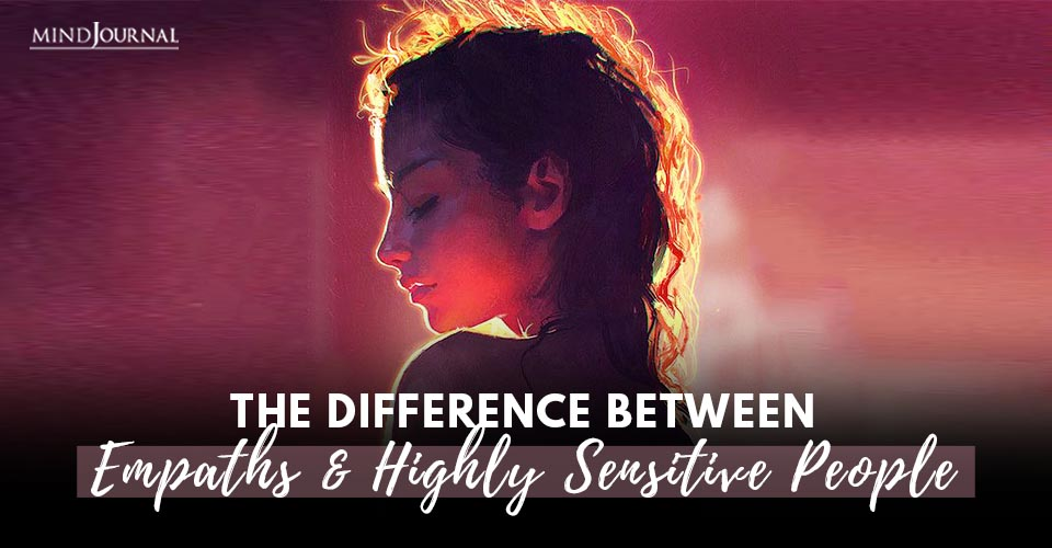 Difference Between Empaths and Highly Sensitive People
