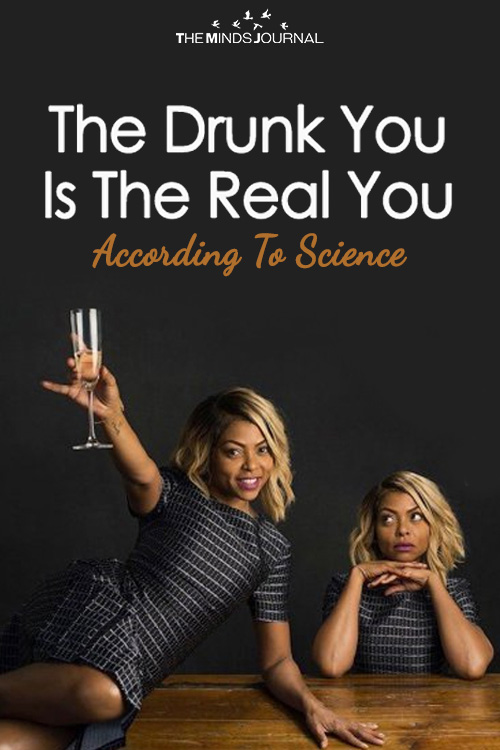 The Drunk You Is The Real You