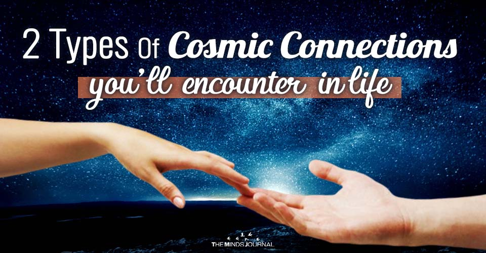 The Two Types Of Cosmic Connections You'll Encounter in Life