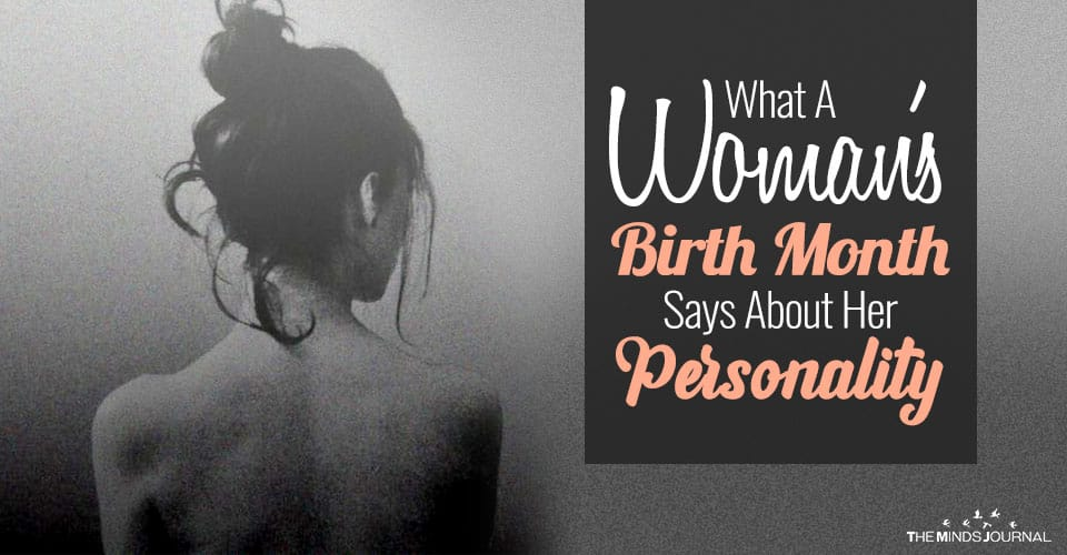 What A Woman's Birth Month Says About Her Personality