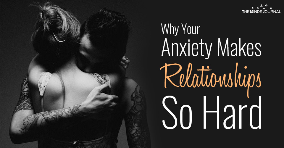 What Your Anxiety Makes Relationships And Dating So Hard