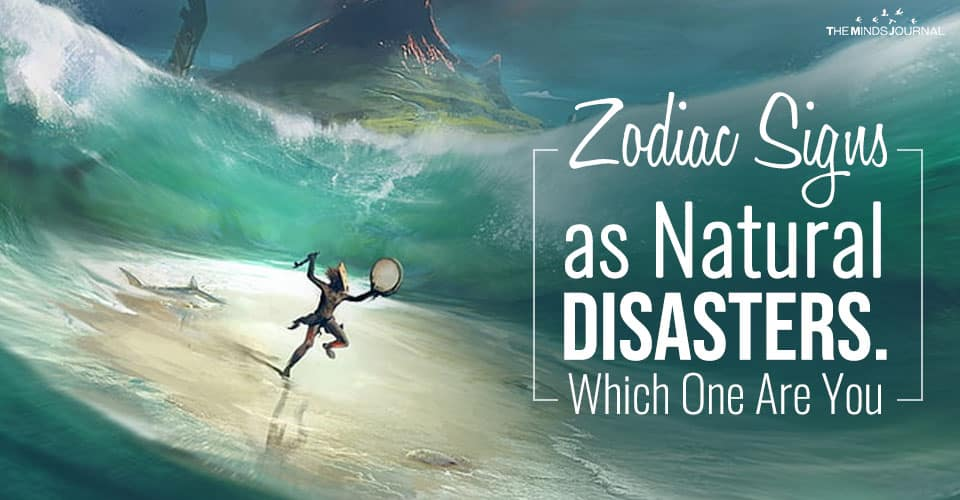 Zodiac Signs As Natural Disasters. Which One Are You