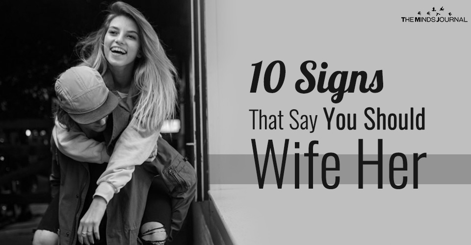 10 Signs That Say You Should Wife Her