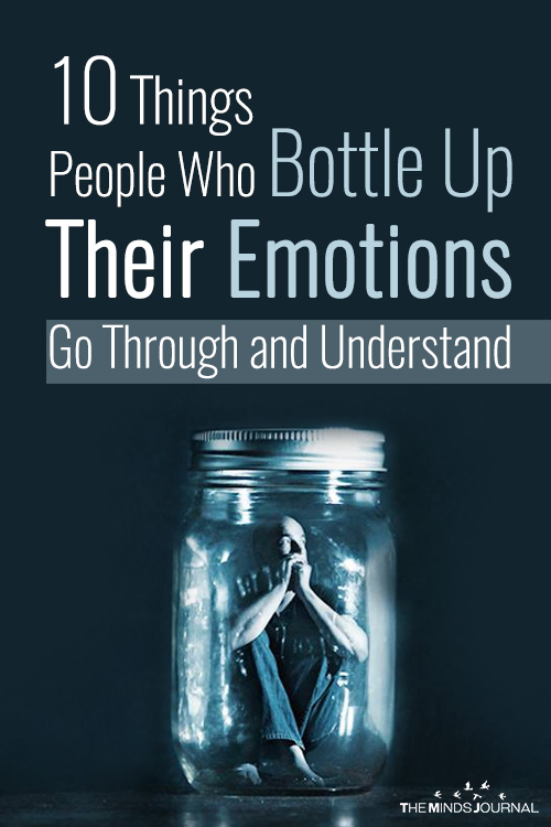 10 Things People Who Bottle Up Their Emotions Go Through and Understand