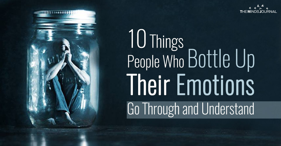 10 Things People Who Bottle Their Emotions Go Through and ...