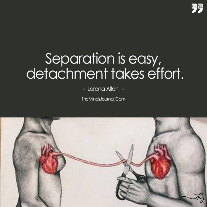 Separation Is Easy, Detachment Takes Effort.