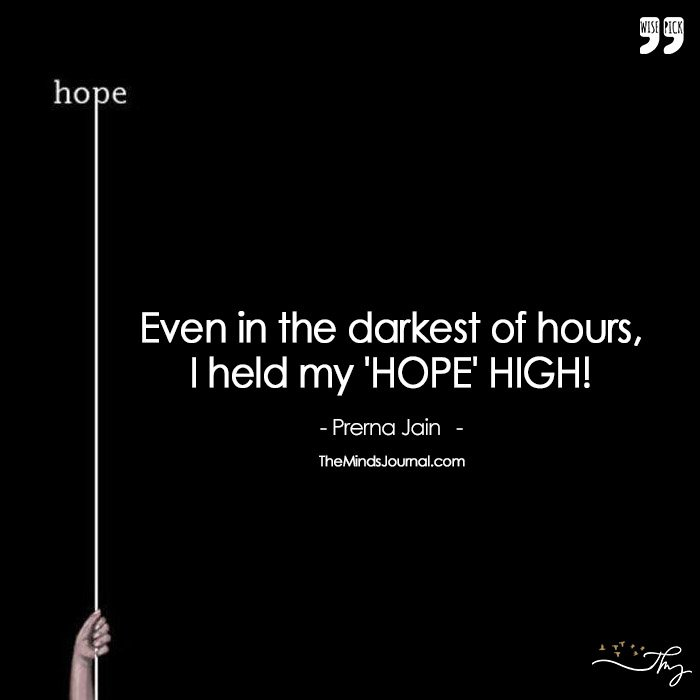 Even In The Darkest Of Hours , I Held My 'HOPE' HIGH!