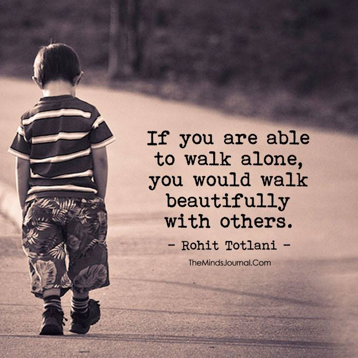 If you are able to walk alone