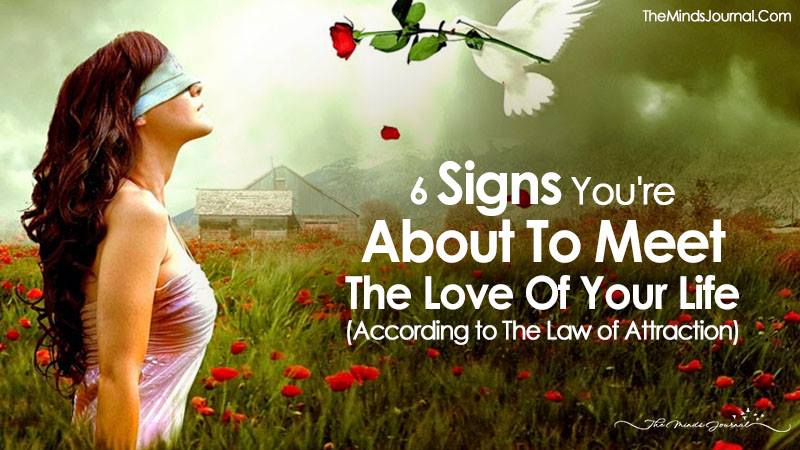 6 Signs You Are About To Meet The Love Of Your Life (According to The Law of Attraction)