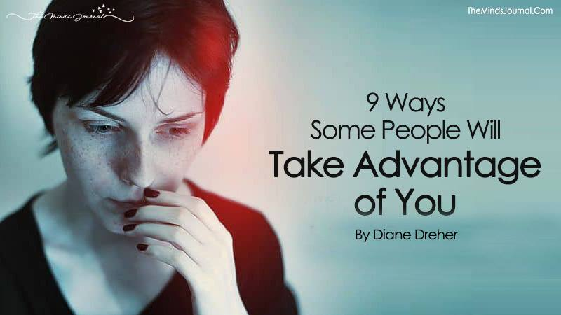 9 Ways Some People Will Take Advantage of You
