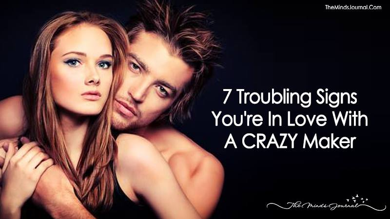 7 Troubling Signs You're In Love With A CRAZY Maker
