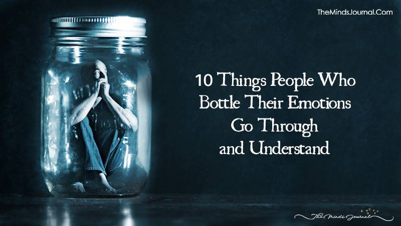 10 Things People Who Bottle Their Emotions Go Through and Understand