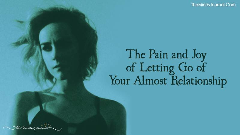 The Pain and Joy of Letting Go of Your Almost Relationship