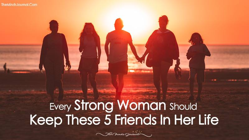 Every Strong Woman Should Keep These 5 Friends In Her Life