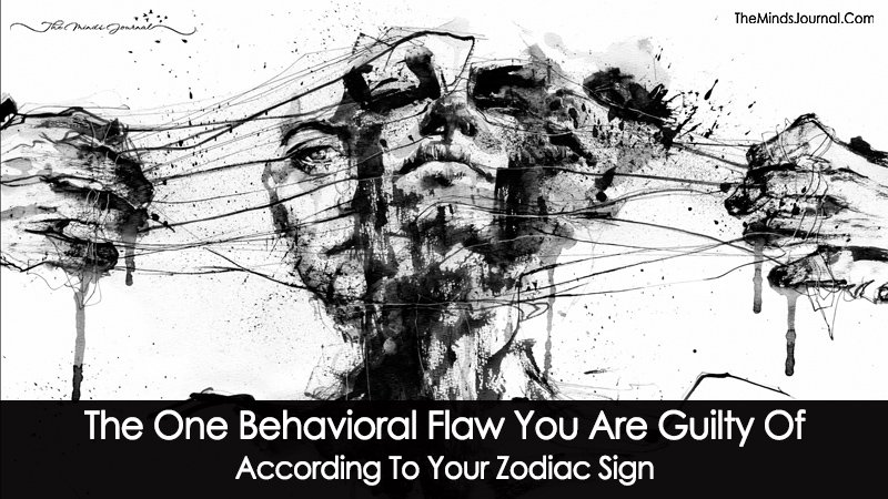 The One Behavioral Flaw You Are Guilty Of According To Your Zodiac Sign