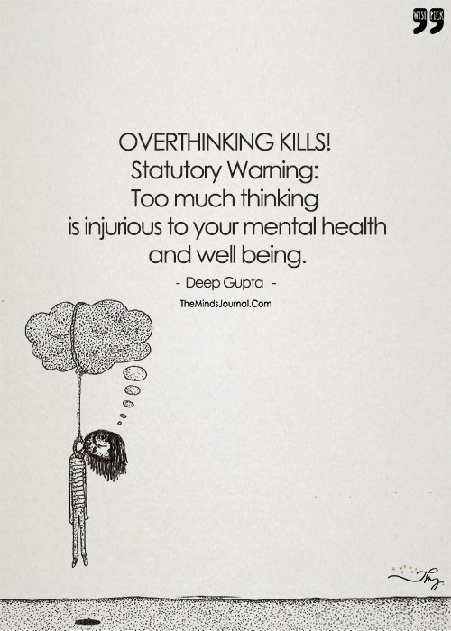 OVERTHINKING KILLS! Statutory Warning: Too Much Thinking Is Injurious To Your Mental Health And Well Being.