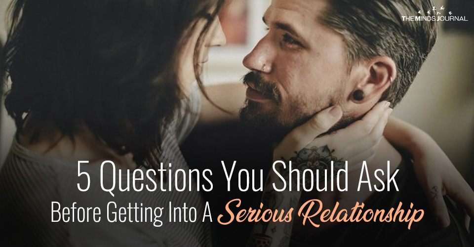 5 Questions You Should Ask Before Getting Into A Serious Relationship
