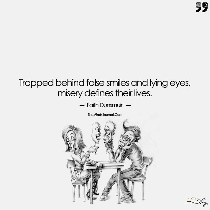 Trapped Behind False Smiles And Lying Eyes,  Misery Defines Their Lives.