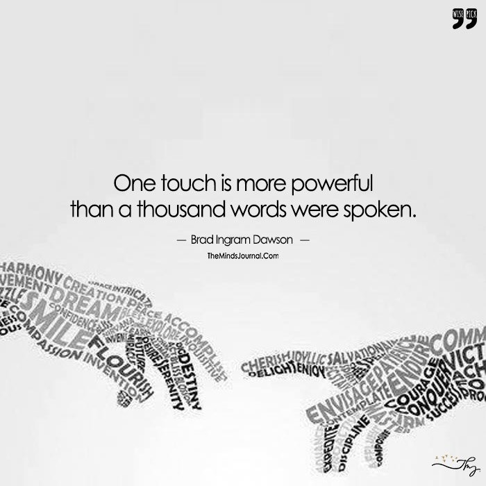 One Touch Is More Powerful Than A Thousand Words Spoken.