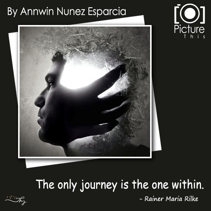 The Only Journey Is The One Within. - Rainer Maria Rilke