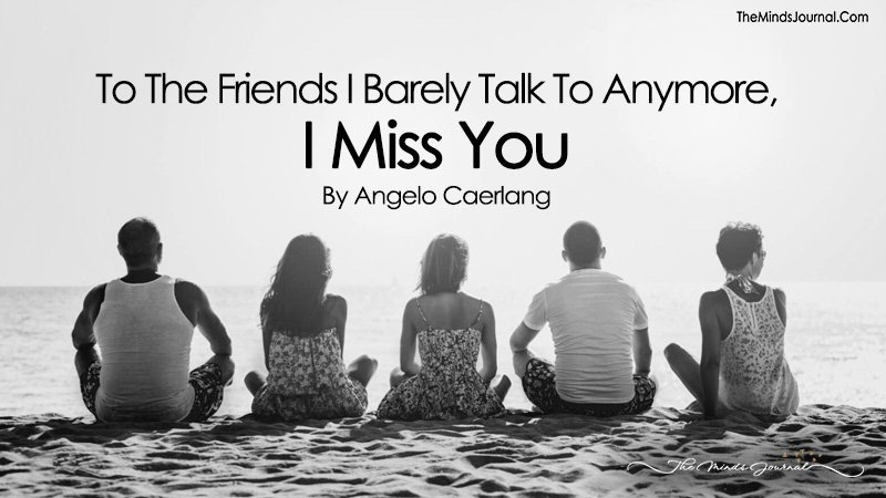 To The Friends I Barely Talk To Anymore, I Miss You