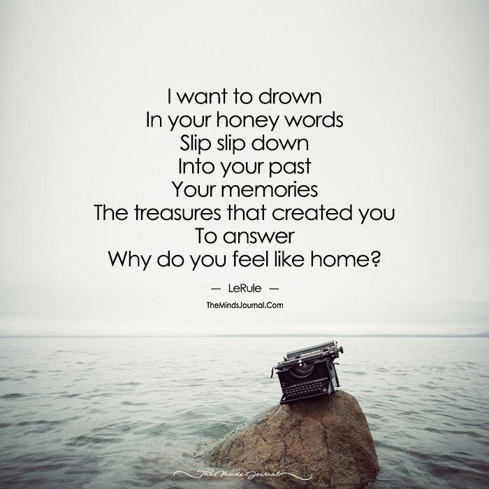 Why do you feel like home?