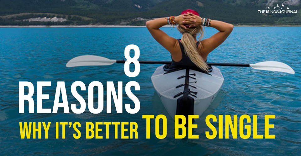 8 Reasons Why It's Better To be Single